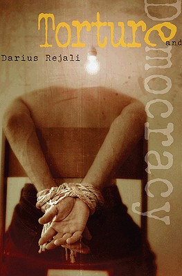 Torture and Democracy By Rejali, Darius
