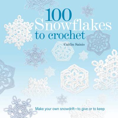100 Snowflakes to Crochet By Sainio, Caitlin